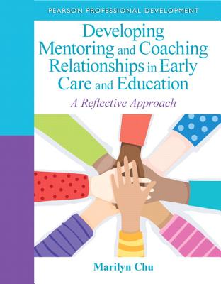 Developing Mentoring and Coaching Relationships in Early Care and Education By Chu, Marilyn (NA)
